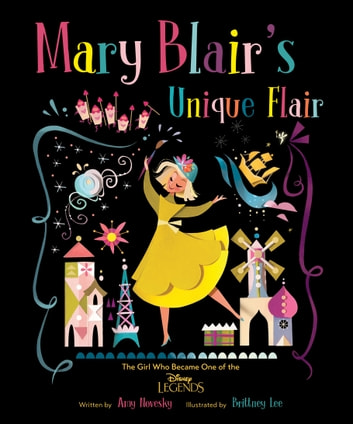 Mary Blair: The Girl Who Loved Color - The Girl Who Became One of the Disney Legends ebook by Amy Novesky