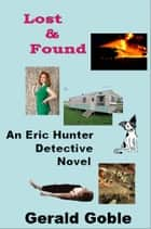 Lost and Found: Eric Hunter Detective ebook by Gerald Goble