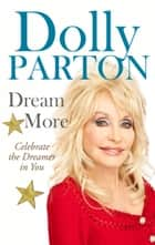 Dream More ebook by Dolly Parton
