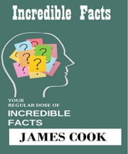 Incredible Facts ebook by James Cook