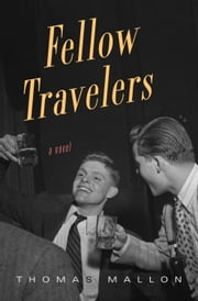 Fellow Travelers - A Novel ebook by Thomas Mallon