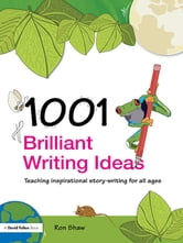 1001 Brilliant Writing Ideas - Teaching Inspirational Story-Writing for All Ages ebook by Ron Shaw