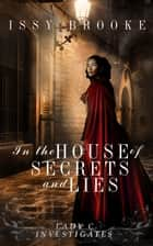 In The House of Secrets and Lies - Lady C Investigates, #3 ebook by Issy Brooke