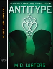 Antitype - A Penguin Special from Dutton ebook by M. D. Waters