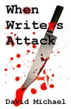 When Writers Attack ebook by David R. Michael