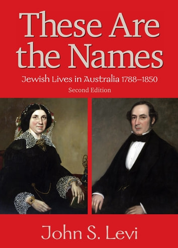 These Are the Names - Jewish Lives in Australia, 1788-1850 ebook by John Levi