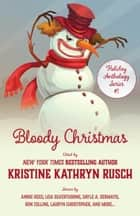 Bloody Christmas - A Holiday Anthology ebook by Kristine Kathryn Rusch, Annie Reed, Lisa Silverthorne,...