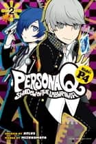 Persona Q: Shadow of the Labyrinth Side: P4 - Volume 2 ebook by Mizunomoto, Atlus