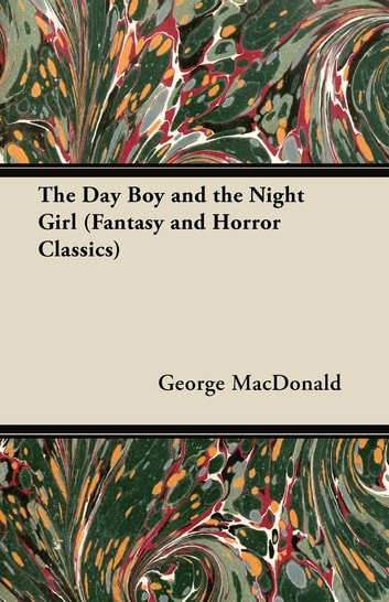The Day Boy and the Night Girl (Fantasy and Horror Classics) ebook by George MacDonald