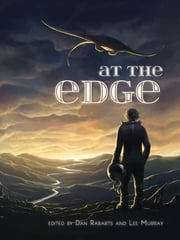 At the Edge - Sci-Fi and Fantasy from Australia and New Zealand ebook by Jodi Cleghorn, Carlington Black, Martin Livings,...