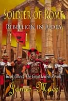 Soldier of Rome: Rebellion in Judea ebook by James Mace