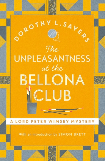 The Unpleasantness at the Bellona Club - Lord Peter Wimsey Book 4 ebook by Dorothy L Sayers
