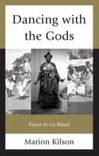 Dancing with the Gods - Essays in Ga Ritual ebook by