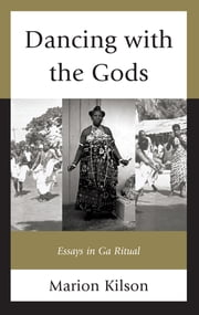 Dancing with the Gods - Essays in Ga Ritual ebook by Marion Kilson