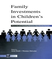 Family Investments in Children's Potential - Resources and Parenting Behaviors That Promote Success ebook by Ariel Kalil,Thomas DeLeire