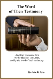 The Word of Their Testimony ebook by John D. Bain