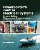 Powerboater's Guide to Electrical Systems, Second Edition ebook by Edwin R. Sherman