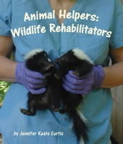 Animal Helpers: Wildlife Rehabilitators ebook by Curtis, Jennifer Keats