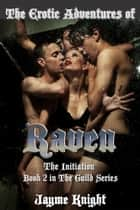 The Erotic Adventures of Raven: The Initiation ebook by Jayme Knight