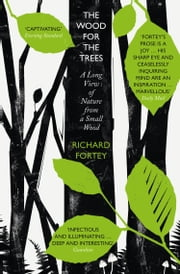 The Wood for the Trees: The Long View of Nature from a Small Wood ebook by Richard Fortey