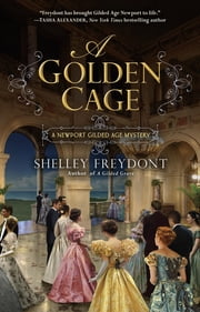 A Golden Cage ebook by Shelley Freydont