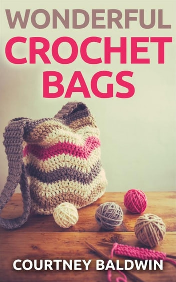 Wonderful Crochet Bags ebook by Courtney Baldwin
