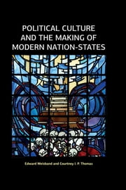 Political Culture and the Making of Modern Nation-States ebook by Edward Weisband,Courtney I P Thomas