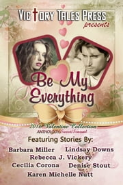 Be My Everything ebook by VTP Anthologies