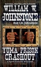 Yuma Prison Crashout ebook by William W. Johnstone, J.A. Johnstone