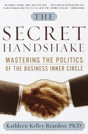 The Secret Handshake - Mastering the Politics of the Business Inner Circle ebook by Kathleen Kelly Reardon, Ph.D.