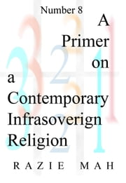 A Primer on a Contemporary Infrasovereign Religion ebook by Razie Mah