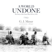 A World Undone - The Story of the Great War, 1914 to 1918 audiobook by G. J. Meyer