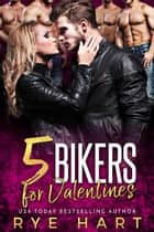 5 Bikers for Valentines ebook by Rye Hart
