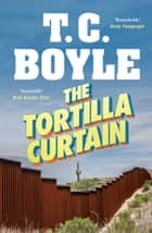 The Tortilla Curtain eBook by T. C. Boyle