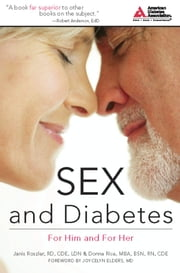 Sex and Diabetes - For Him and For Her ebook by Janis Roszler, R.D.,Donna Rice, M.B.A.,Joycelyn Elders, M.D.