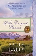 If the Prospect Pleases - Also Includes Bonus Story of The Mountain's Son by Gloria Brandt ebook by Sally Laity, Gloria Brandt