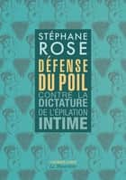Défense du poil - Contre la dictature de l'épilation intime -nouvelle édition- ebook by Stephane Rose