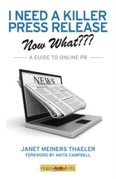 I Need a Killer Press Release--Now What??? ebook by Janet Meiners Thaeler