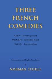 Three French Comedies - JOFFO – The Merry-go-round;SALACROU – The World is Round;FEYDEAU – Love on the Rack ebook by NORMAN STOKLE