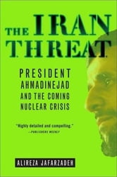The Iran Threat - President Ahmadinejad and the Coming Nuclear Crisis ebook by Alireza Jafarzadeh