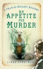 An Appetite for Murder ebook by Linda Stratmann