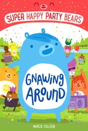 Super Happy Party Bears: Gnawing Around ebook by Marcie Colleen,Steve James