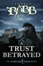 A Trust Betrayed ebook by Candace Robb