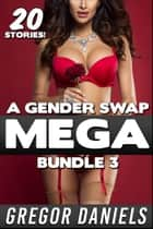 A Gender Swap Mega Bundle 3 ebook by Gregor Daniels