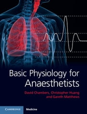Basic Physiology for Anaesthetists ebook by Dr David Chambers,Professor Christopher Huang,Dr Gareth Matthews