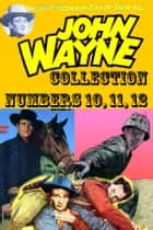 John Wayne Adventure Comics Collection, Numbers 10, 11, 12 ebook by Yojimbo Press LLC, Toby/Minoan