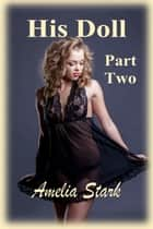 His Doll: Part Two ebook by