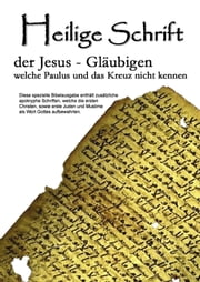 Heilige Schrift - der Jesus-Gläubigen, welche Paulus und das Kreuz nicht kennen ebook by Kobo.Web.Store.Products.Fields.ContributorFieldViewModel