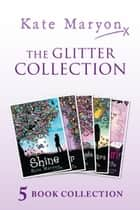 The Glitter Collection: Glitter, A Million Angels, Shine, A Sea of Stars and Invisible Girl ebook by Kate Maryon