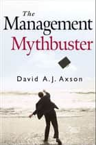 The Management Mythbuster ebook by David A. J.  Axson